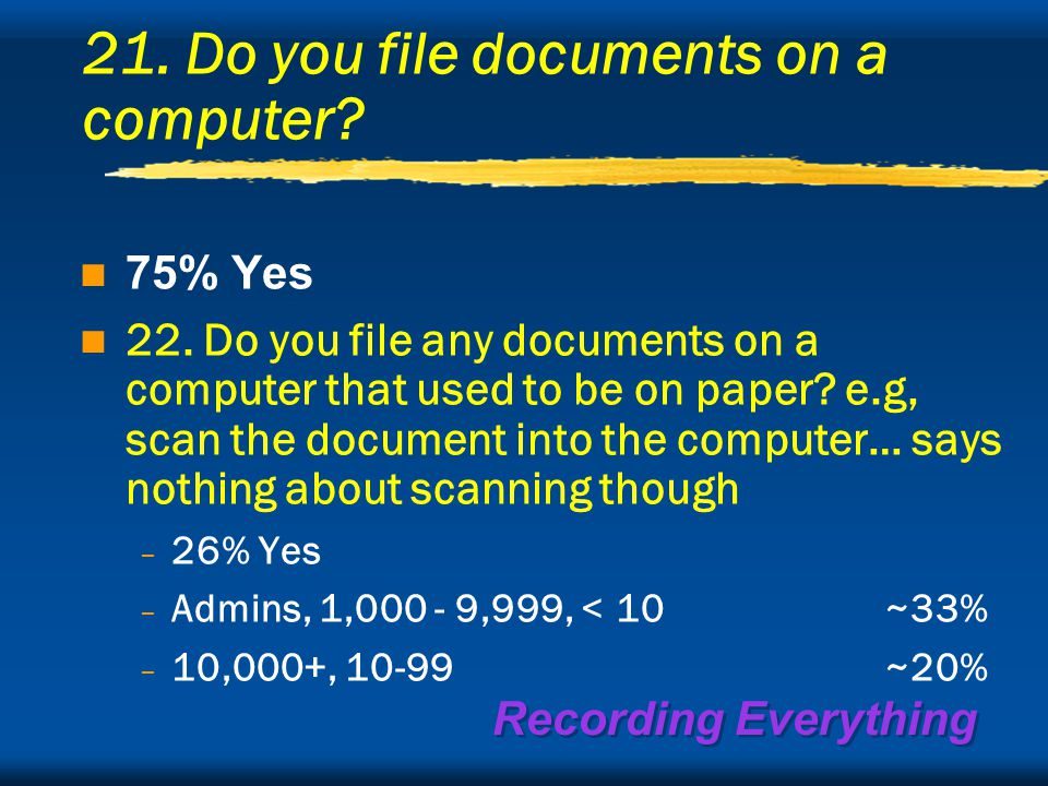 Recording Everything 21. Do you file documents on a computer.