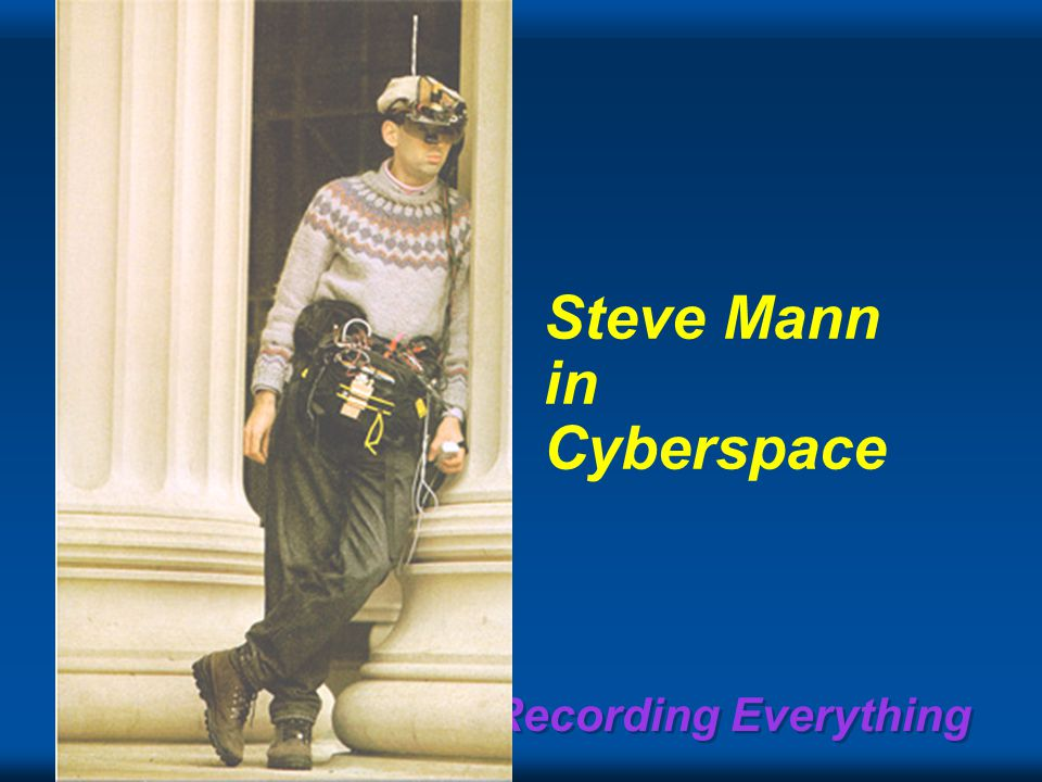 Recording Everything Steve Mann in Cyberspace