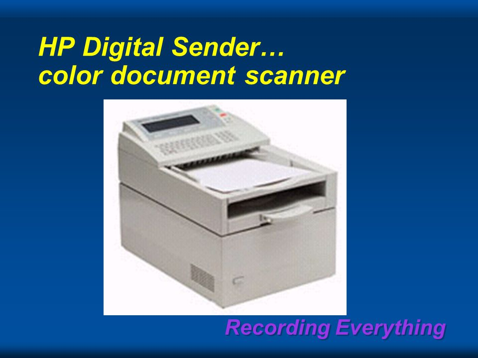Recording Everything HP Digital Sender… color document scanner