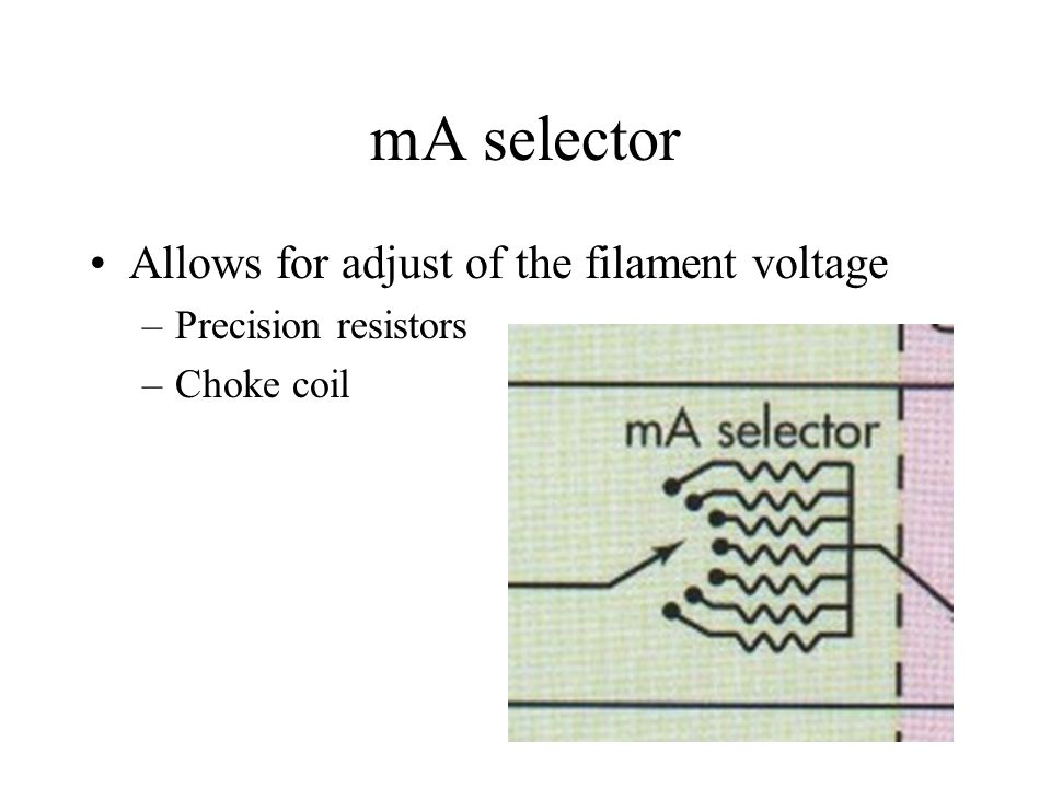 mA selector Allows for adjust of the filament voltage –Precision resistors –Choke coil