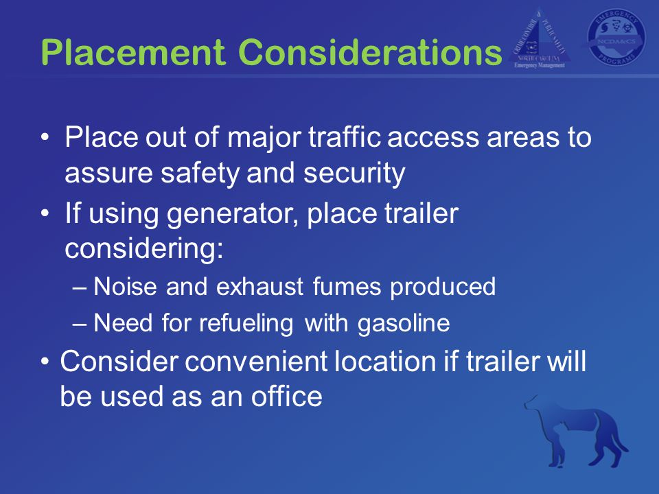Placement Considerations Place out of major traffic access areas to assure safety and security If using generator, place trailer considering: –Noise a