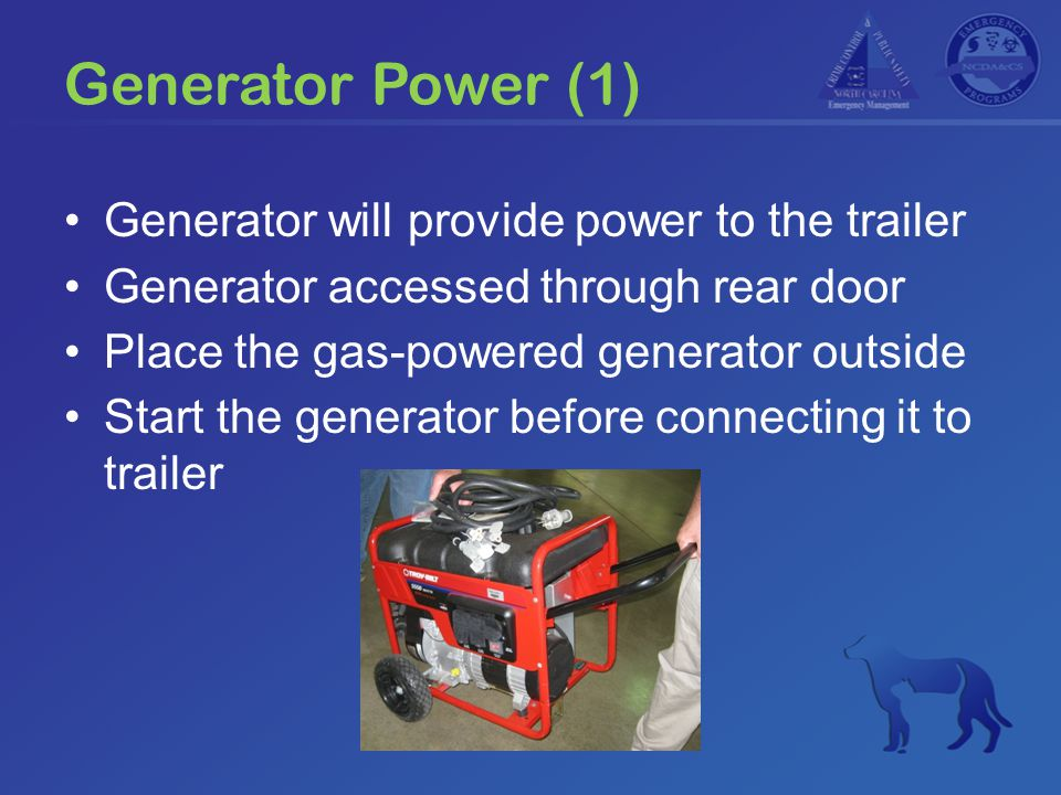 Generator Power (1) Generator will provide power to the trailer Generator accessed through rear door Place the gas-powered generator outside Start the