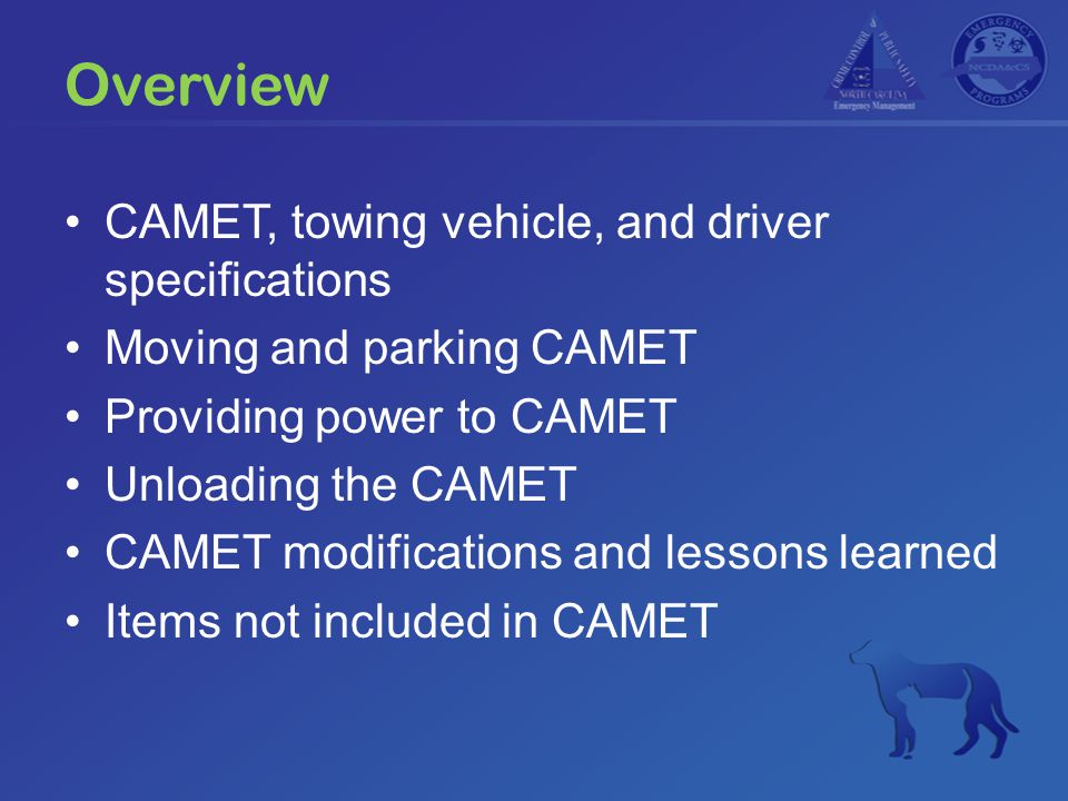 Overview CAMET, towing vehicle, and driver specifications Moving and parking CAMET Providing power to CAMET Unloading the CAMET CAMET modifications an