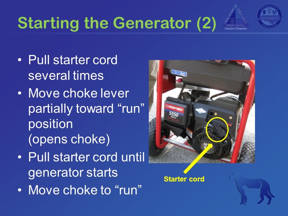 "Starting the Generator (2) Pull starter cord several times Move choke lever partially toward ""run"" position (opens choke) Pull starter cord until gene"