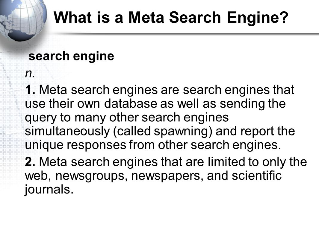 What is a Meta Search Engine. search engine n. 1.