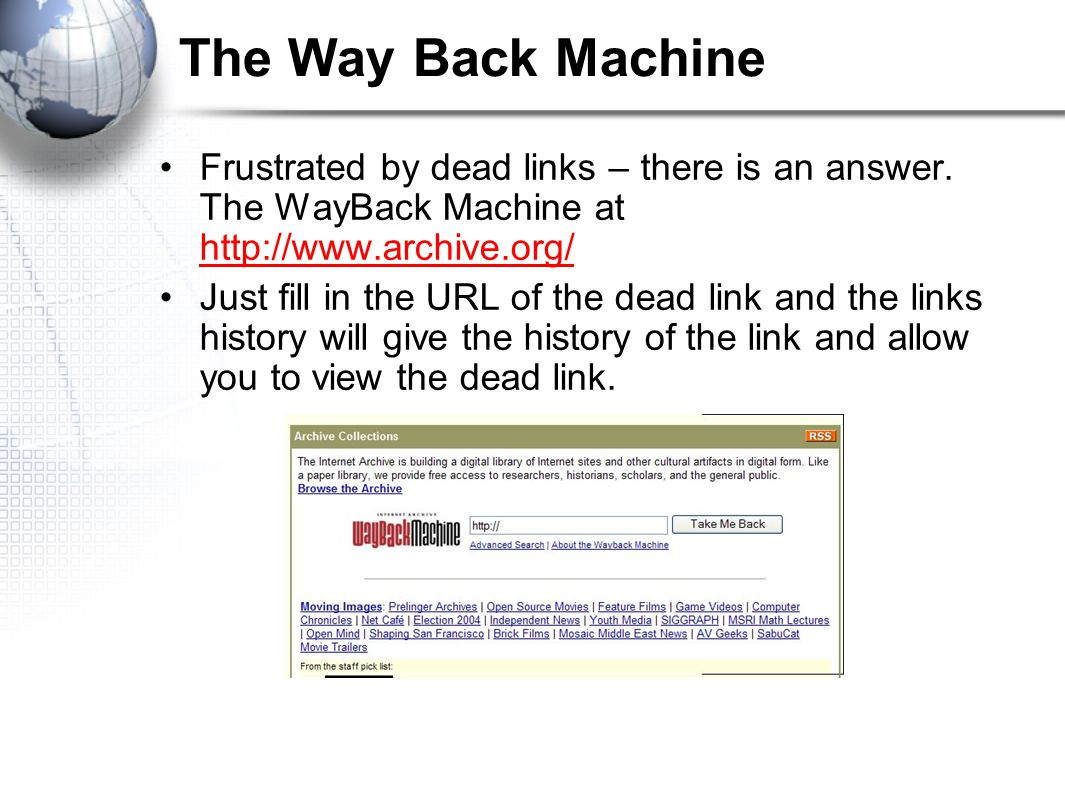 The Way Back Machine Frustrated by dead links – there is an answer.
