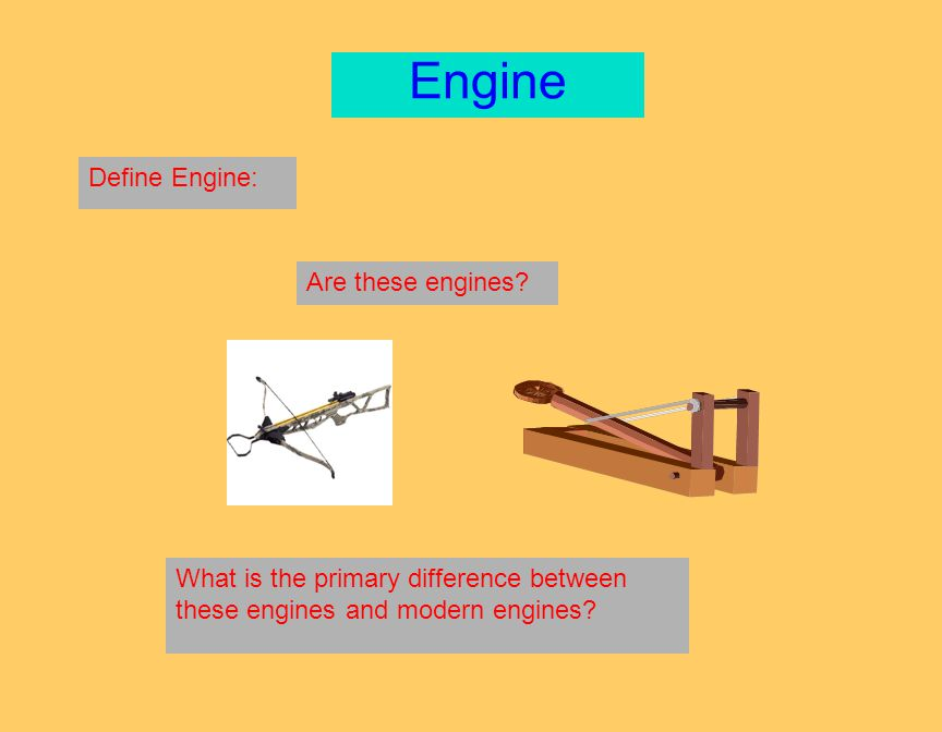 Engine Define Engine: Are these engines? What is the primary difference between these engines and modern engines?