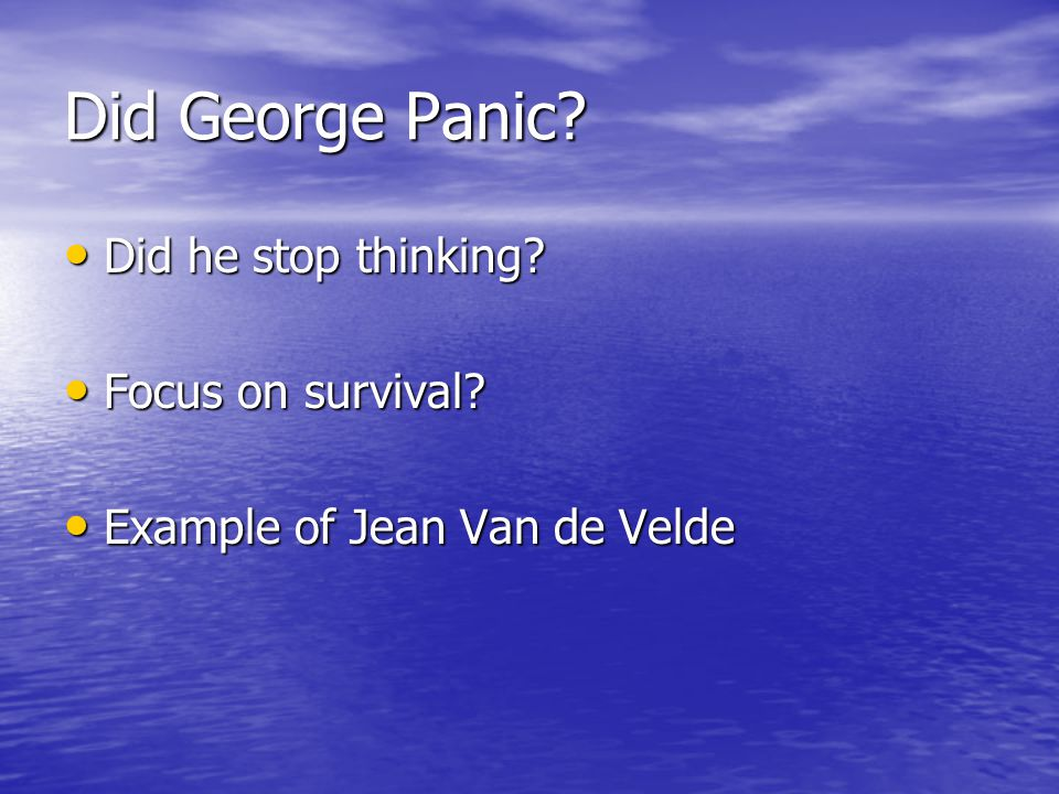 Did George Panic. Did he stop thinking. Did he stop thinking.