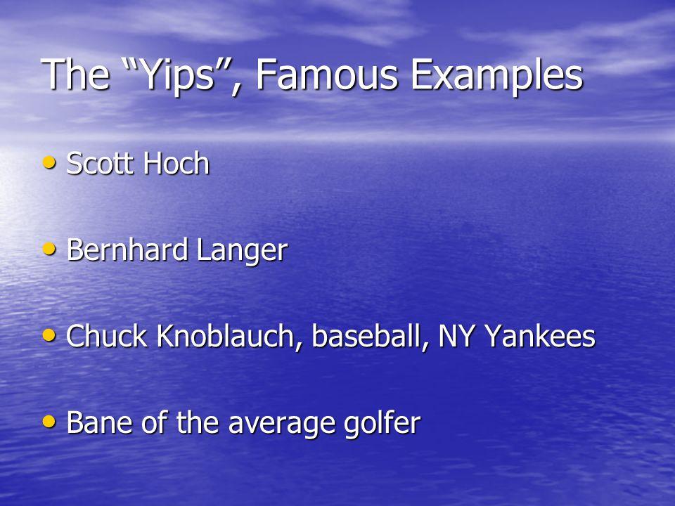 The Yips , Famous Examples Scott Hoch Scott Hoch Bernhard Langer Bernhard Langer Chuck Knoblauch, baseball, NY Yankees Chuck Knoblauch, baseball, NY Yankees Bane of the average golfer Bane of the average golfer