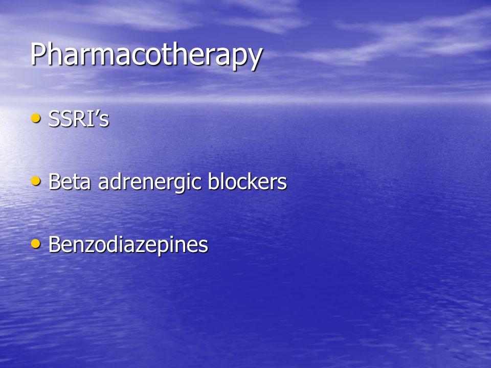 Pharmacotherapy SSRI's SSRI's Beta adrenergic blockers Beta adrenergic blockers Benzodiazepines Benzodiazepines