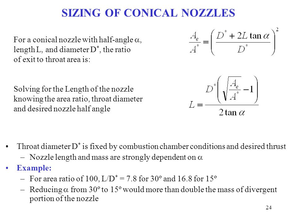 SIZING OF CONICAL NOZZLES Throat diameter D * is fixed by combustion chamber conditions and desired thrust –Nozzle length and mass are strongly depend