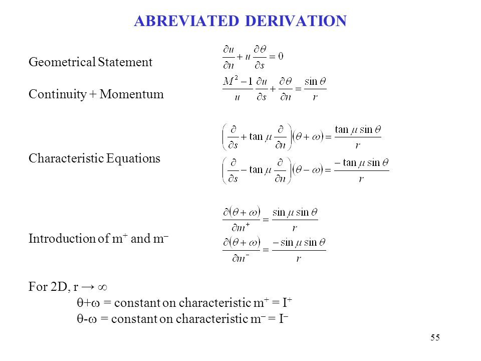 ABREVIATED DERIVATION Geometrical Statement Continuity + Momentum Characteristic Equations Introduction of m + and m – For 2D, r → ∞  +  = constant