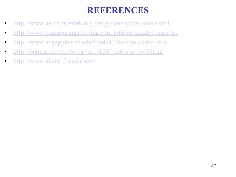 REFERENCES http://www.aerospaceweb.org/design/aerospike/main.shtml http://www.engineeringatboeing.com/articles/nozzledesign.jsp http://www.engapplets.