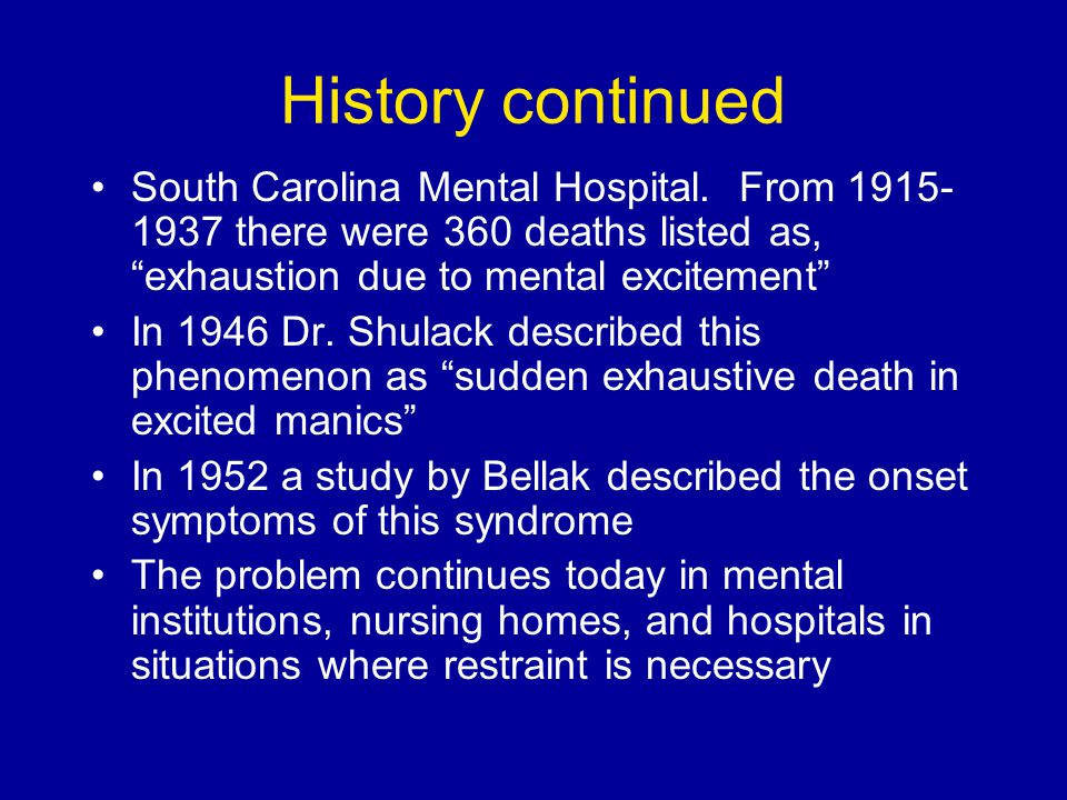 """History continued South Carolina Mental Hospital. From 1915- 1937 there were 360 deaths listed as, """"exhaustion due to mental excitement"""" In 1946 Dr. S"""