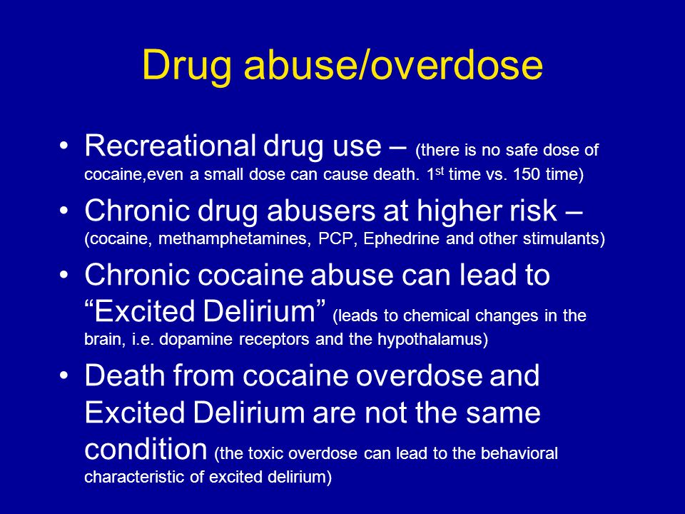 Drug abuse/overdose Recreational drug use – (there is no safe dose of cocaine,even a small dose can cause death. 1 st time vs. 150 time) Chronic drug