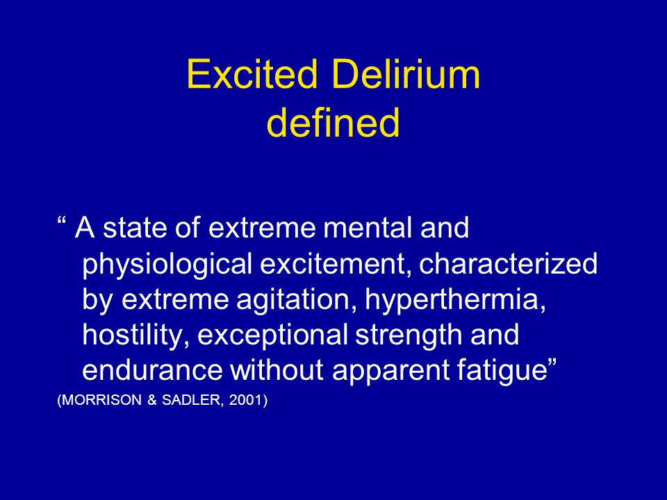 """Excited Delirium defined """" A state of extreme mental and physiological excitement, characterized by extreme agitation, hyperthermia, hostility, except"""