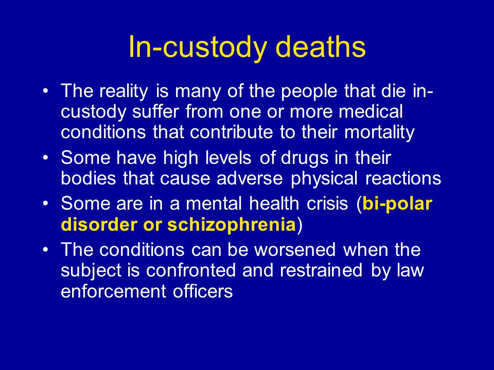 In-custody deaths The reality is many of the people that die in- custody suffer from one or more medical conditions that contribute to their mortality