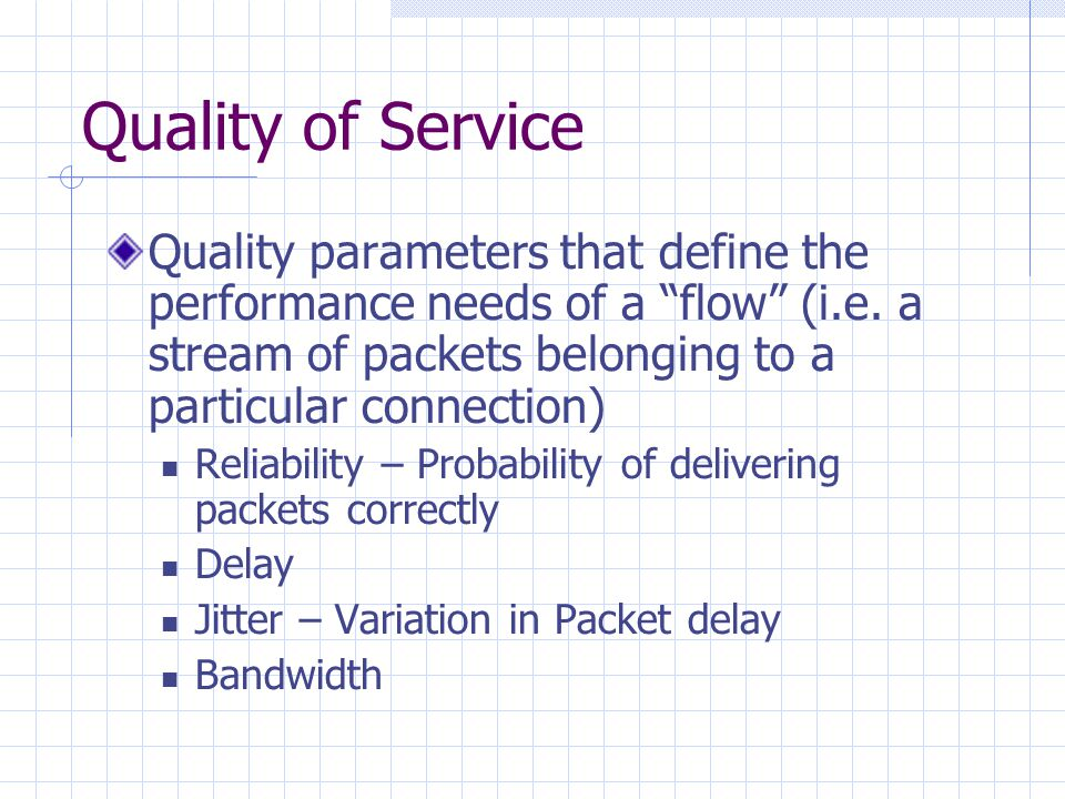 """Quality of Service Quality parameters that define the performance needs of a """"flow"""" (i.e. a stream of packets belonging to a particular connection) Re"""