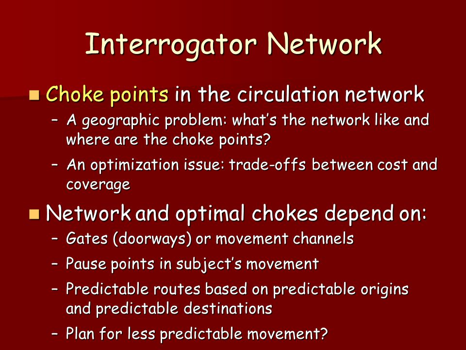 Interrogator Network Choke points in the circulation network Choke points in the circulation network –A geographic problem: what's the network like an