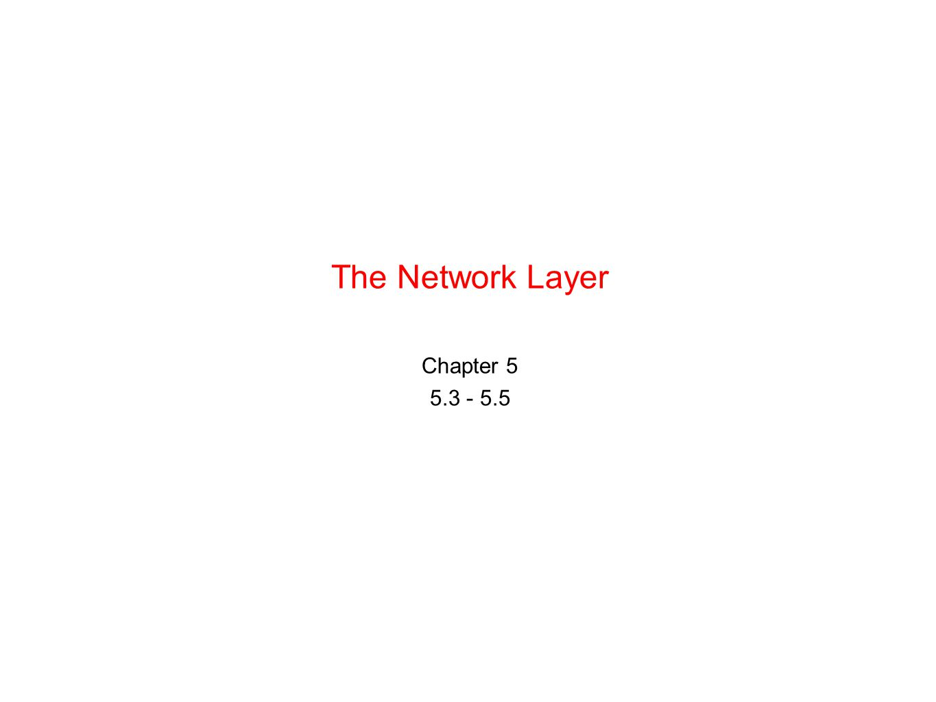 The Network Layer Chapter 5 5.3 - 5.5