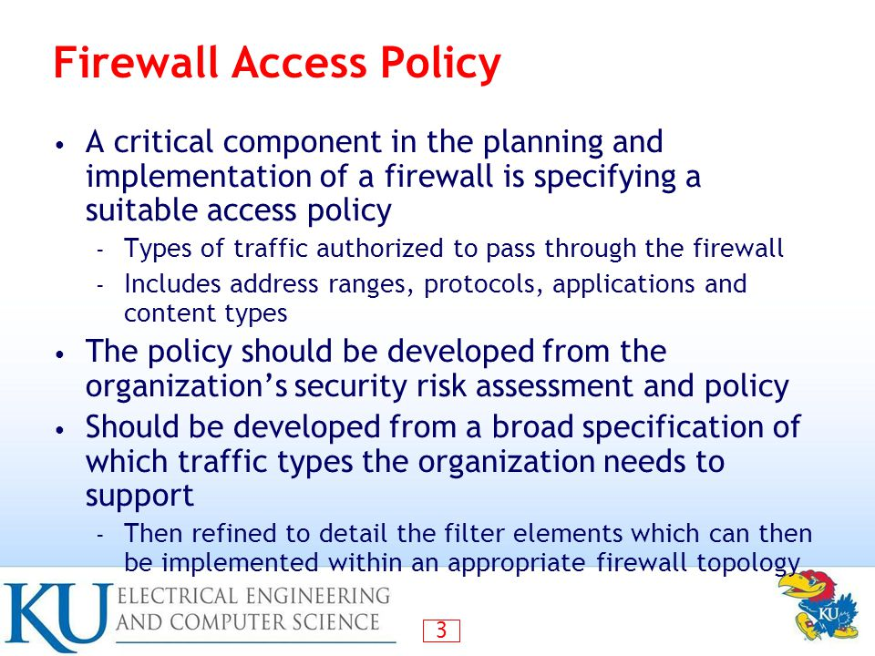 4 Firewall Capabilities & Limits Capabilities – Defines a single choke point – Provides a location for monitoring security events – Convenient platform for some Internet functions such as NAT, usage monitoring, IPSEC, VPNs Limitations – Cannot protect against attacks bypassing firewall – May not protect fully against internal threats – Improperly secure wireless LAN – Laptop, PDA, portable storage device infected outside then used inside