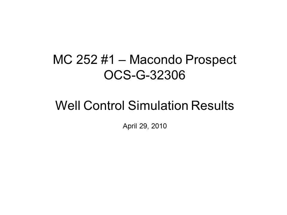 MC 252 #1 – Macondo Prospect OCS-G-32306 Well Control Simulation Results April 29, 2010