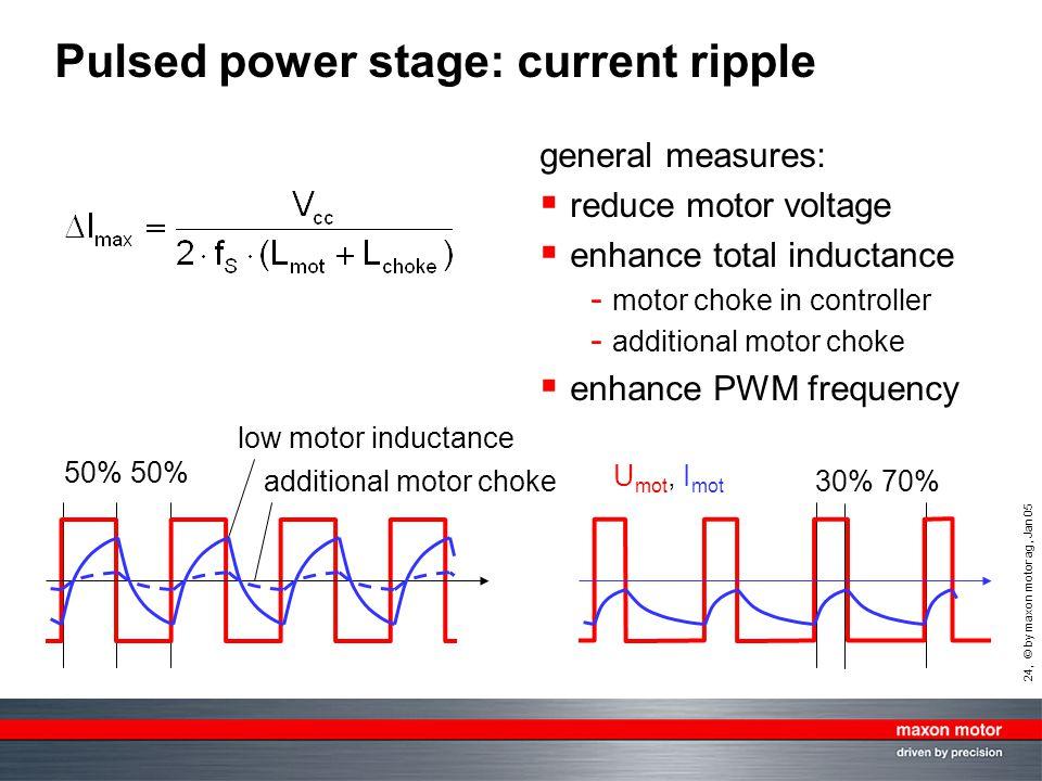 24, © by maxon motor ag, Jan 05 Pulsed power stage: current ripple general measures:  reduce motor voltage  enhance total inductance - motor choke i