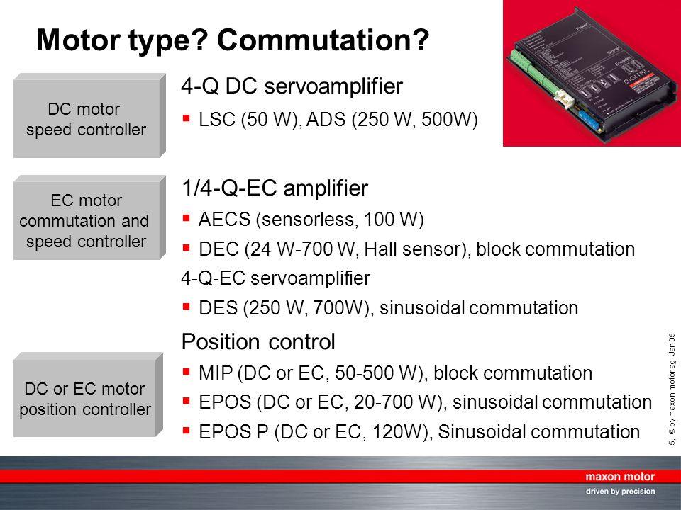 5, © by maxon motor ag, Jan 05 Motor type? Commutation? 4-Q DC servoamplifier  LSC (50 W), ADS (250 W, 500W) 1/4-Q-EC amplifier  AECS (sensorless, 1