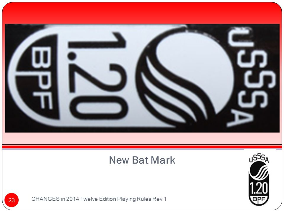 New Bat Mark CHANGES in 2014 Twelve Edition Playing Rules Rev 1 23