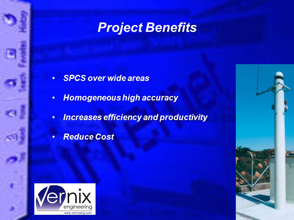 Project Benefits SPCS over wide areas Homogeneous high accuracy Increases efficiency and productivity Reduce Cost