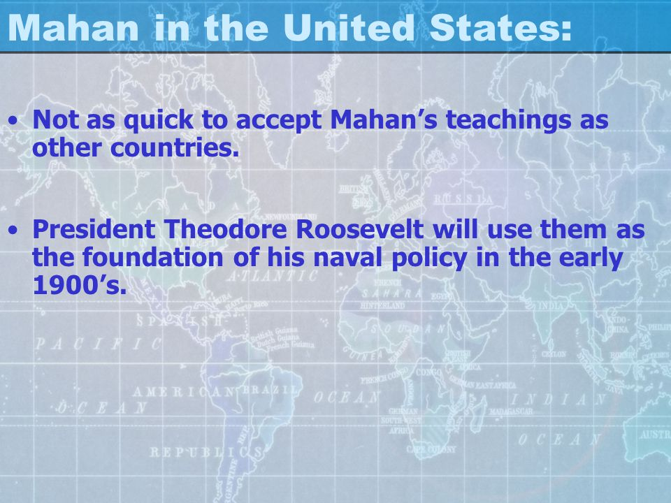 Mahan in the United States: Not as quick to accept Mahan's teachings as other countries.