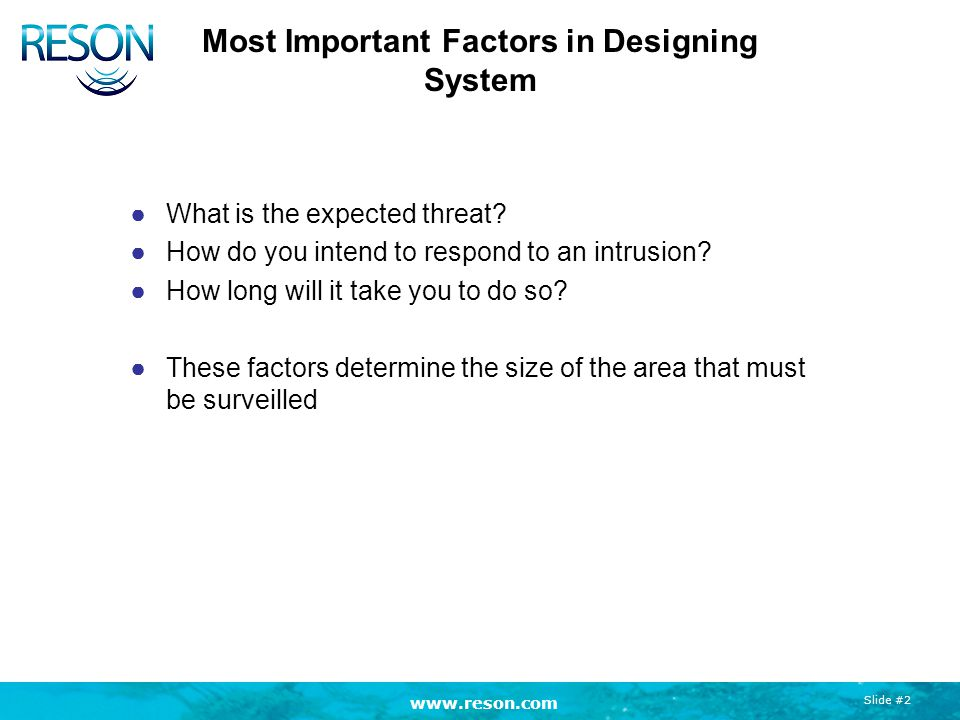 www.reson.com Slide #2 Most Important Factors in Designing System ●What is the expected threat.
