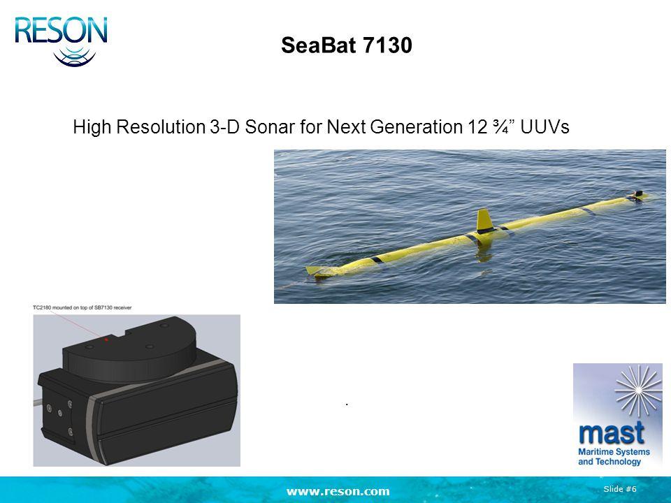 www.reson.com Slide #6 High Resolution 3-D Sonar for Next Generation 12 ¾ UUVs SeaBat 7130.
