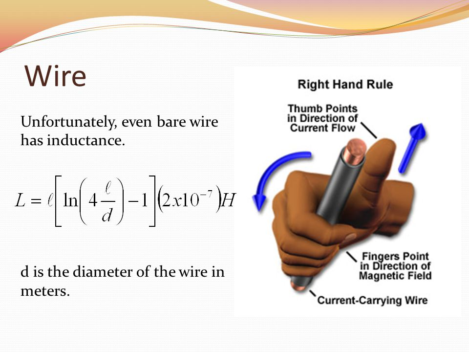 Wire Unfortunately, even bare wire has inductance. d is the diameter of the wire in meters.