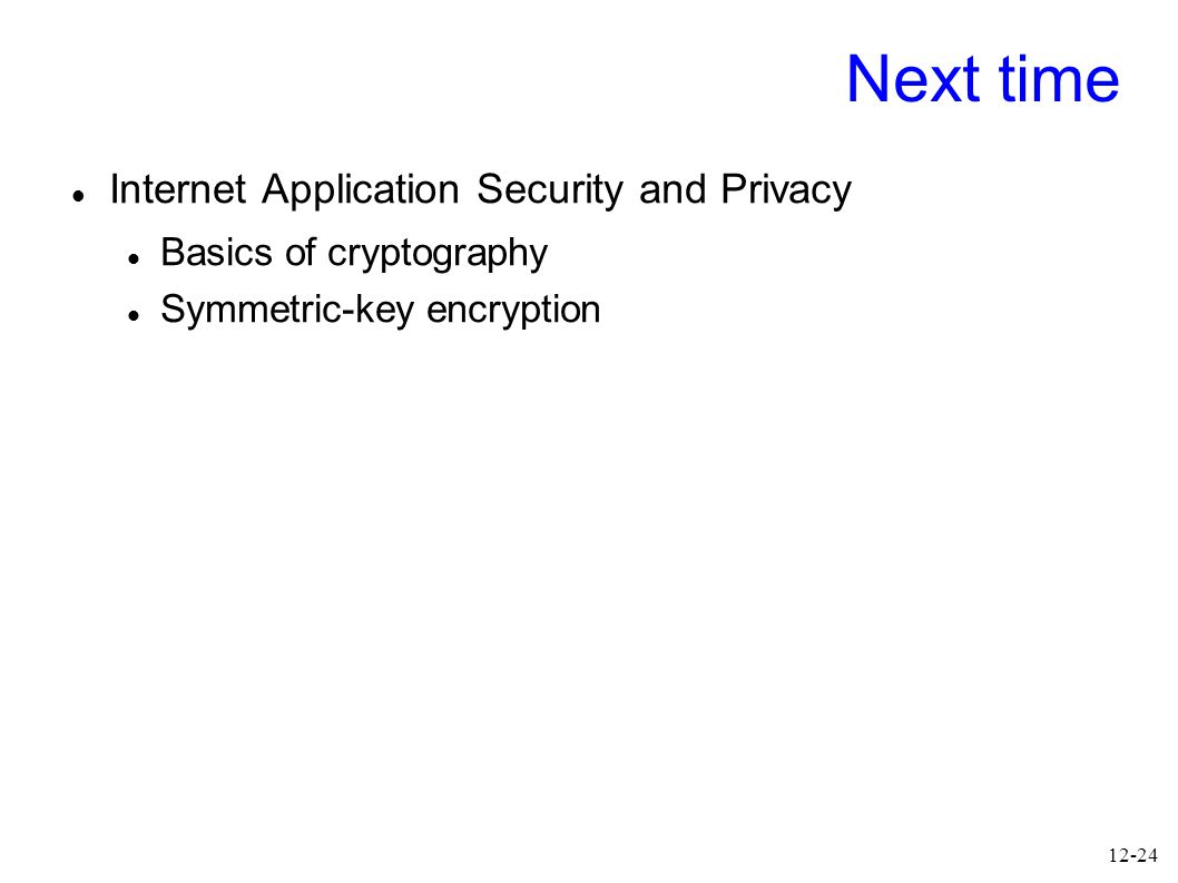 12-24 Next time Internet Application Security and Privacy Basics of cryptography Symmetric-key encryption
