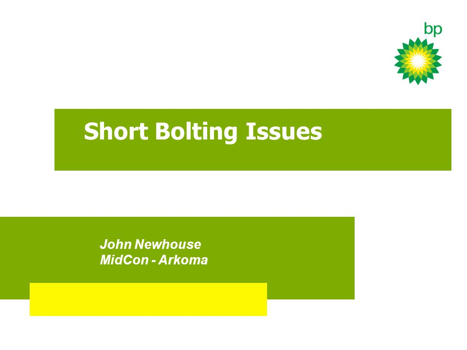 Short Bolting Issues John Newhouse MidCon - Arkoma