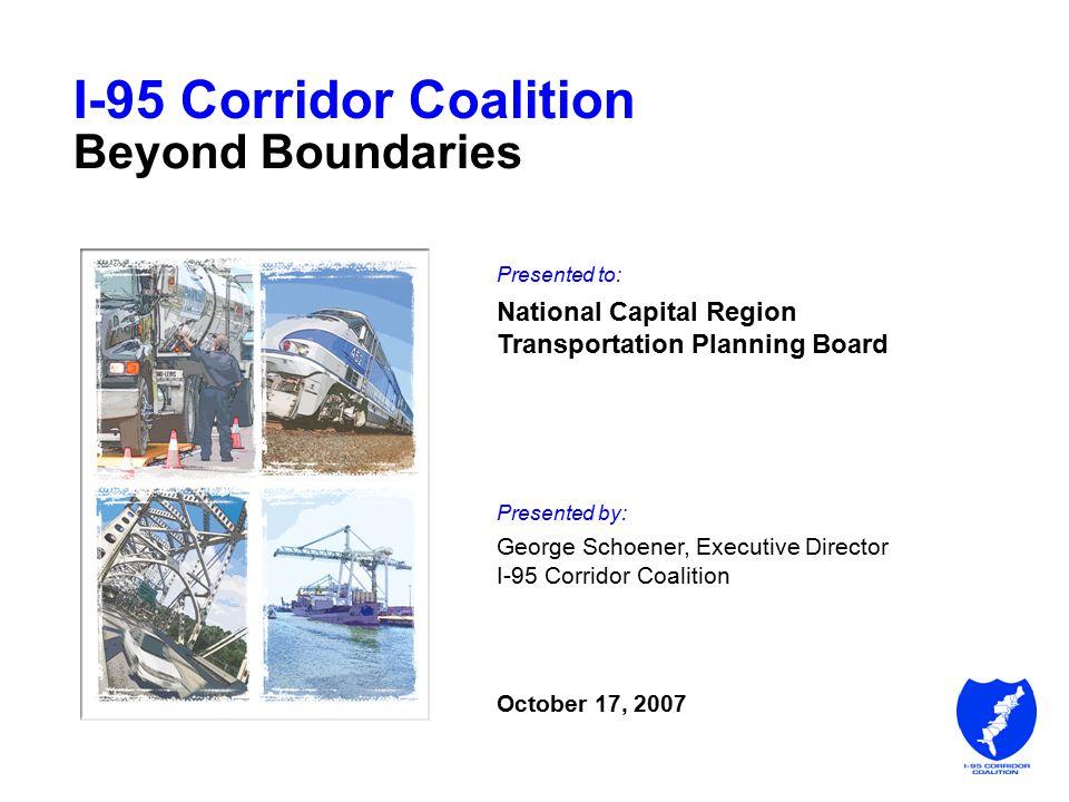 I-95 Corridor Coalition Rail Freight in the Coalition Region Strategic Vision Study Corridors of the Future I-95 Corridor Coalition Beyond Boundaries