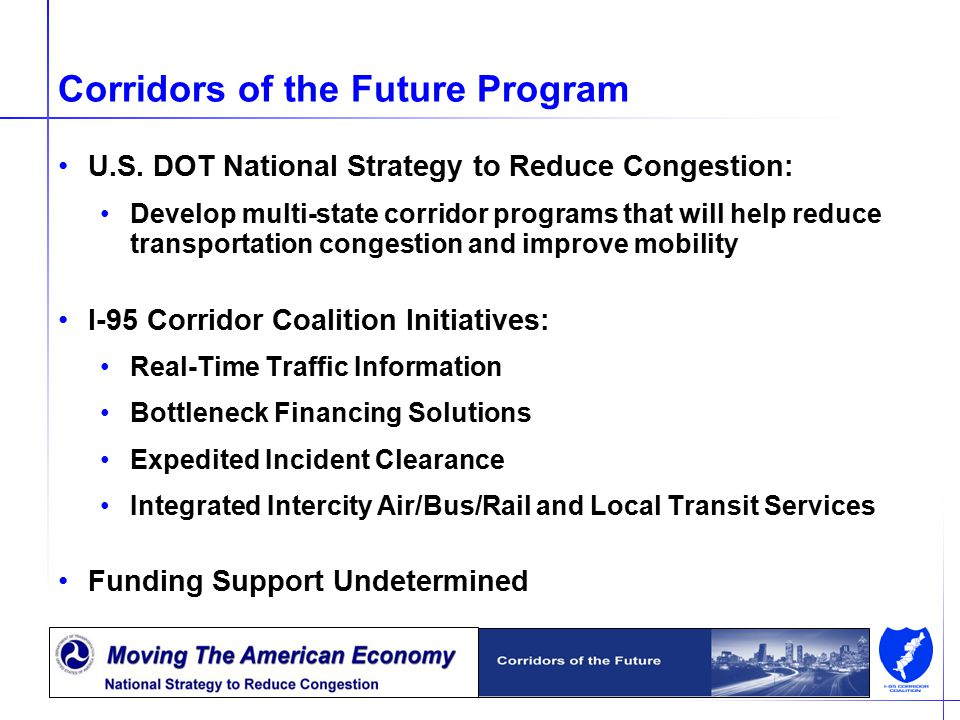 15 Corridors of the Future Program U.S. DOT National Strategy to Reduce Congestion: Develop multi-state corridor programs that will help reduce transp