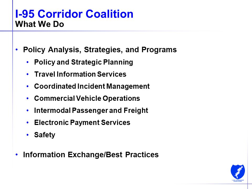 4 I-95 Corridor Coalition What We Do Policy Analysis, Strategies, and Programs Policy and Strategic Planning Travel Information Services Coordinated I