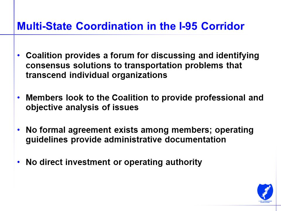 I-95 Corridor Coalition Beyond Boundaries Presented to: National Capital Region Transportation Planning Board Presented by: George Schoener, Executive Director I-95 Corridor Coalition October 17, 2007