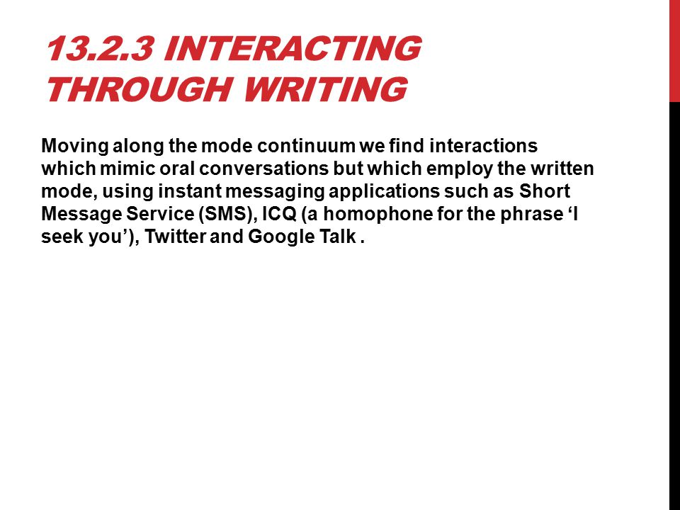 13.2.3 INTERACTING THROUGH WRITING Moving along the mode continuum we find interactions which mimic oral conversations but which employ the written mo