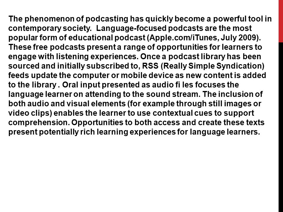 The phenomenon of podcasting has quickly become a powerful tool in contemporary society. Language-focused podcasts are the most popular form of educat