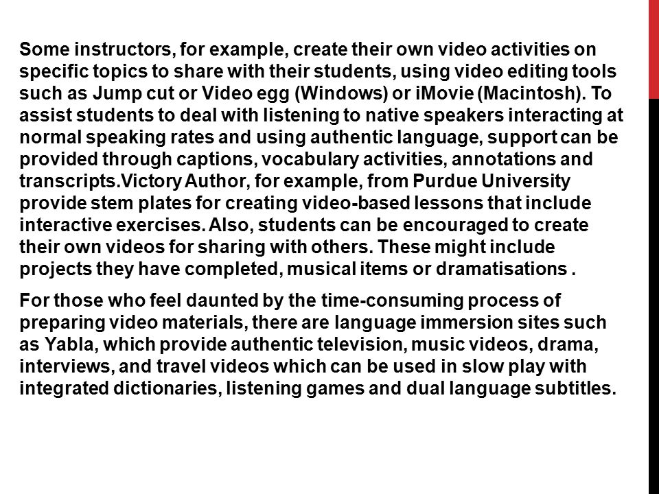 Some instructors, for example, create their own video activities on specific topics to share with their students, using video editing tools such as Ju