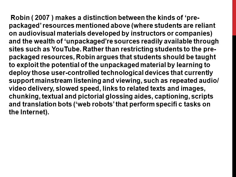 Robin ( 2007 ) makes a distinction between the kinds of 'pre- packaged' resources mentioned above (where students are reliant on audiovisual materials