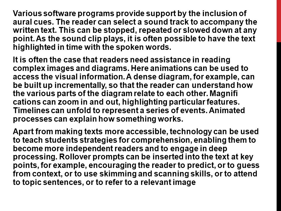 Various software programs provide support by the inclusion of aural cues. The reader can select a sound track to accompany the written text. This can