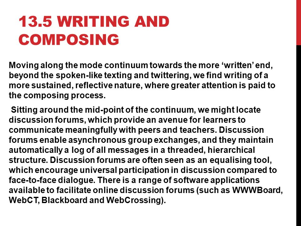 13.5 WRITING AND COMPOSING Moving along the mode continuum towards the more 'written' end, beyond the spoken-like texting and twittering, we find writ