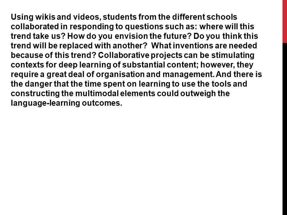 Using wikis and videos, students from the different schools collaborated in responding to questions such as: where will this trend take us? How do you