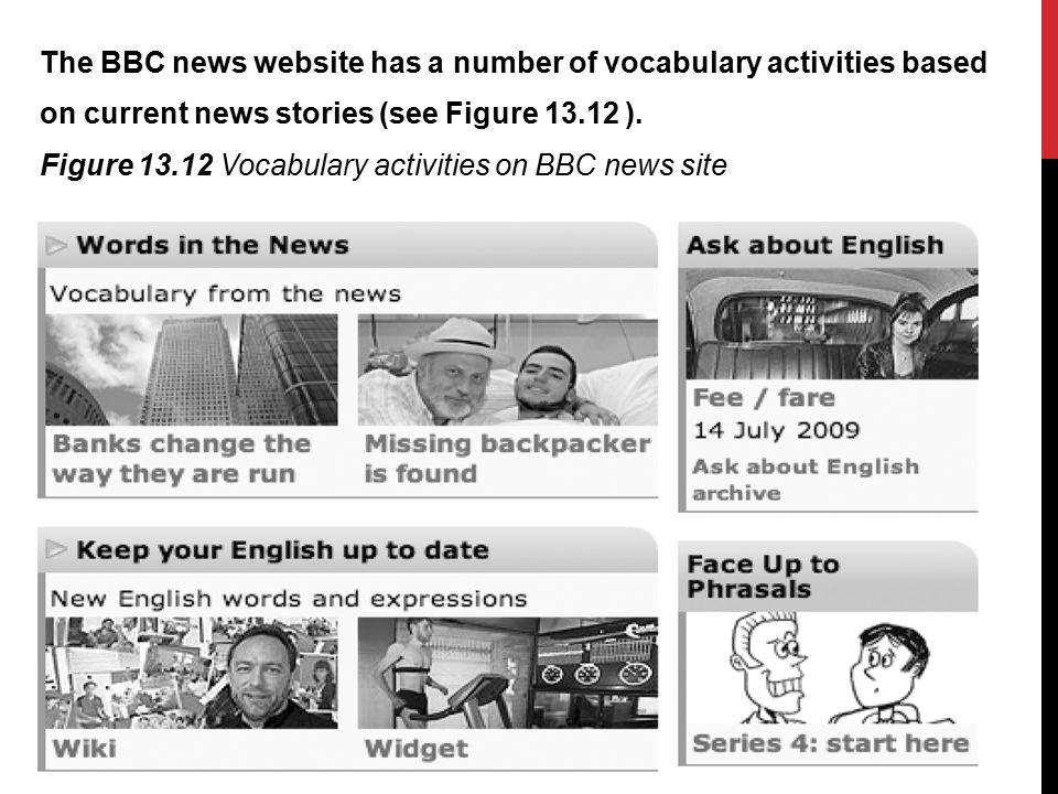 The BBC news website has a number of vocabulary activities based on current news stories (see Figure 13.12 ). Figure 13.12 Vocabulary activities on BB