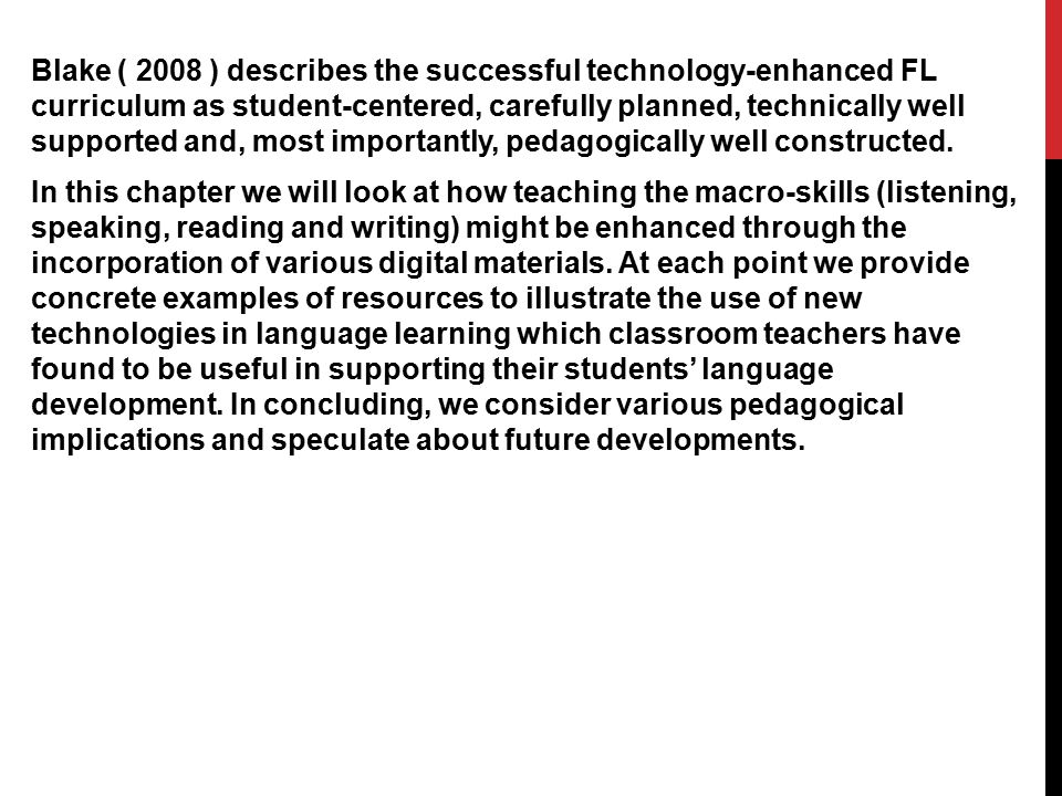 Blake ( 2008 ) describes the successful technology-enhanced FL curriculum as student-centered, carefully planned, technically well supported and, most