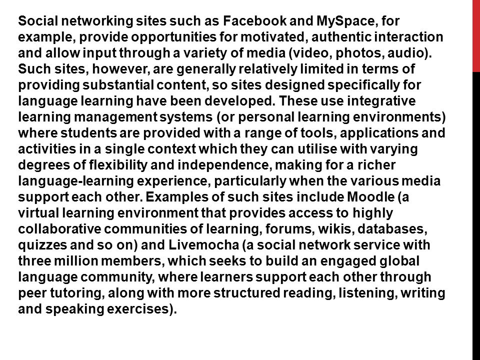 Social networking sites such as Facebook and MySpace, for example, provide opportunities for motivated, authentic interaction and allow input through